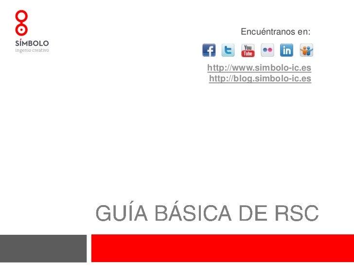 GUÍA BÁSICA DE RSC<br />Encuéntranos en:<br />http://www.simbolo-ic.es<br />http://blog.simbolo-ic.es<br />