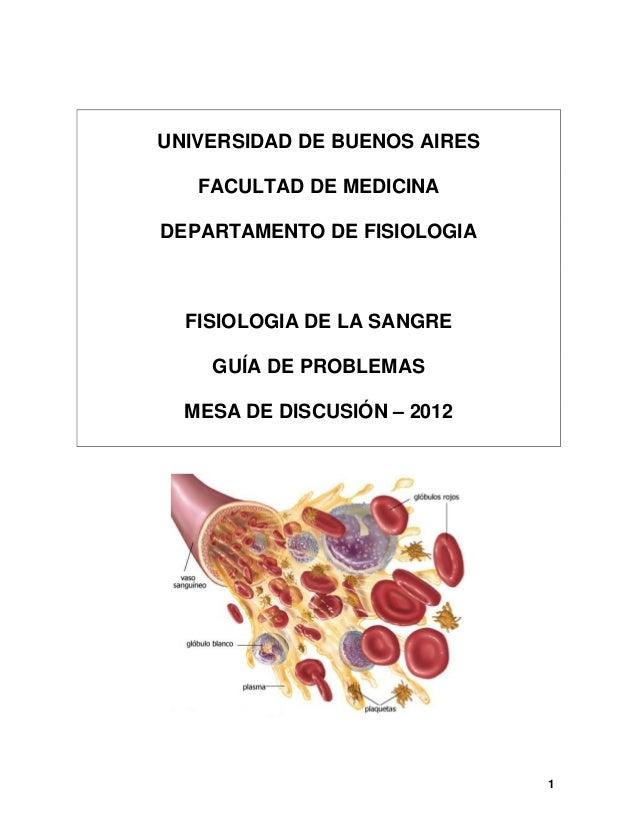 1 UNIVERSIDAD DE BUENOS AIRES FACULTAD DE MEDICINA DEPARTAMENTO DE FISIOLOGIA FISIOLOGIA DE LA SANGRE GUÍA DE PROBLEMAS ME...