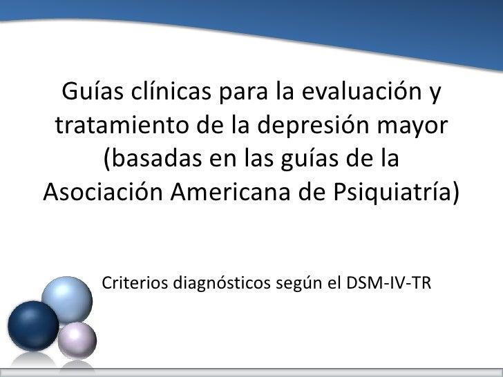 Guías clínicas para la evaluación y tratamiento de la depresión mayor      (basadas en las guías de laAsociación Americana...