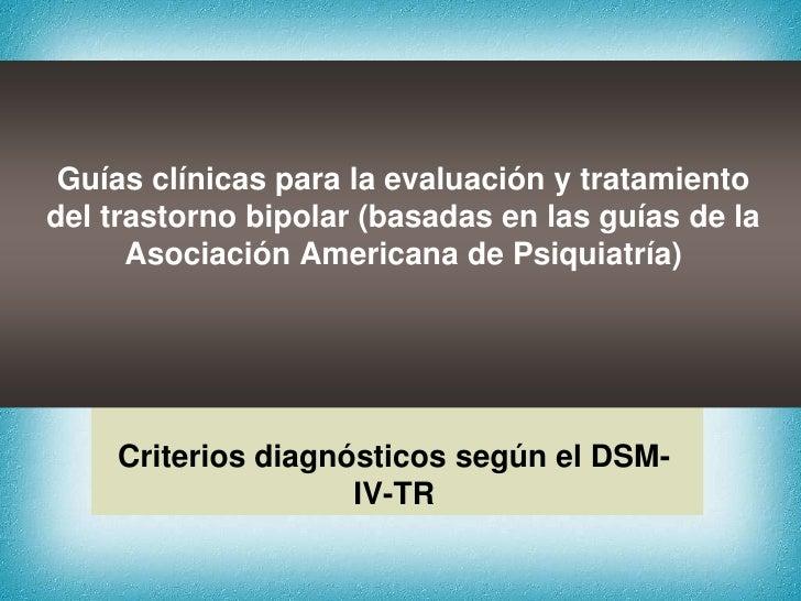 Guías clínicas para la evaluación y tratamientodel trastorno bipolar (basadas en las guías de la      Asociación Americana...