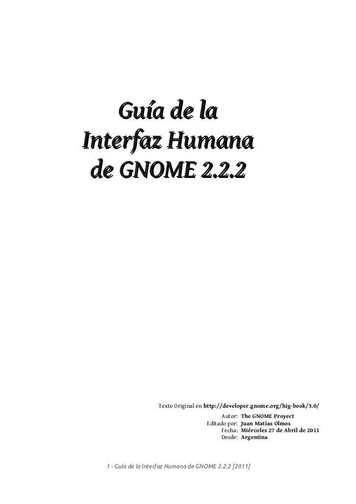 Guía de laInterfaz Humana de GNOME 2.2.2                    Texto Original en http://developer.gnome.org/hig-book/3.0/    ...
