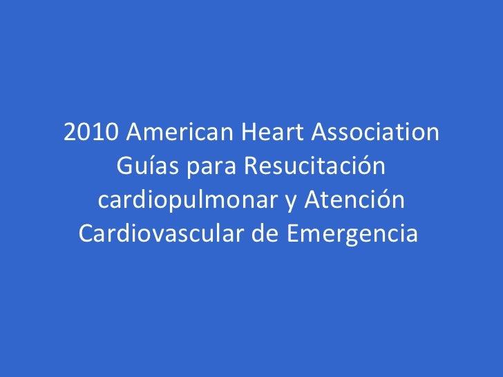 2010 American Heart Association Guías para Resucitación cardiopulmonar y Atención Cardiovascular de Emergencia