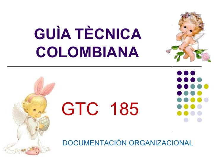 GUÌA TÈCNICA COLOMBIANA GTC  185 DOCUMENTACIÓN ORGANIZACIONAL