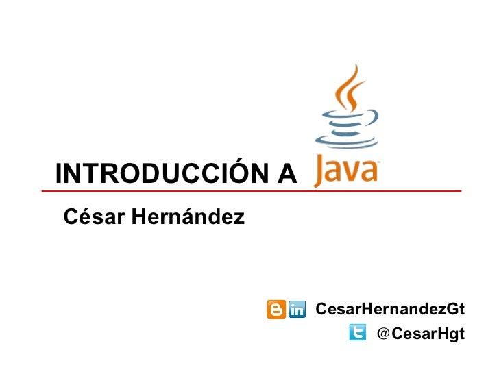 INTRODUCCIÓN ACésar Hernández                  CesarHernandezGt                        @CesarHgt