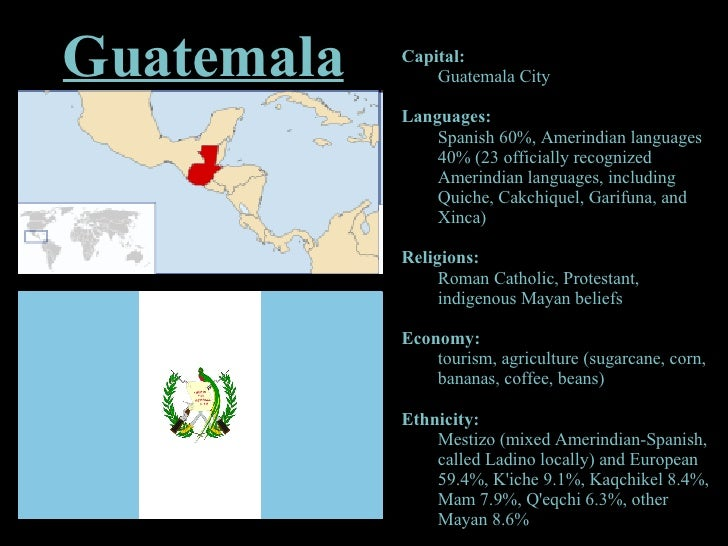 <ul><li>Capital:  </li></ul><ul><ul><li>Guatemala City </li></ul></ul><ul><li>Languages:  </li></ul><ul><ul><li>Spanish 60...
