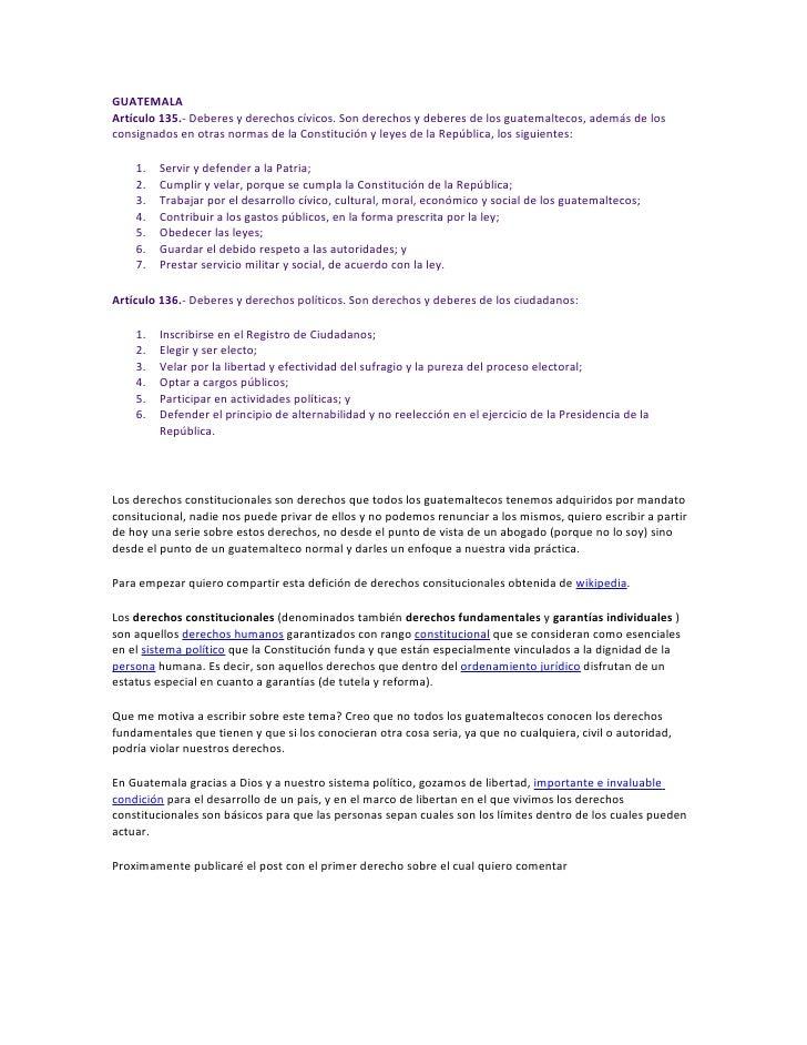GUATEMALA Artículo 135.- Deberes y derechos cívicos. Son derechos y deberes de los guatemaltecos, además de los consignado...