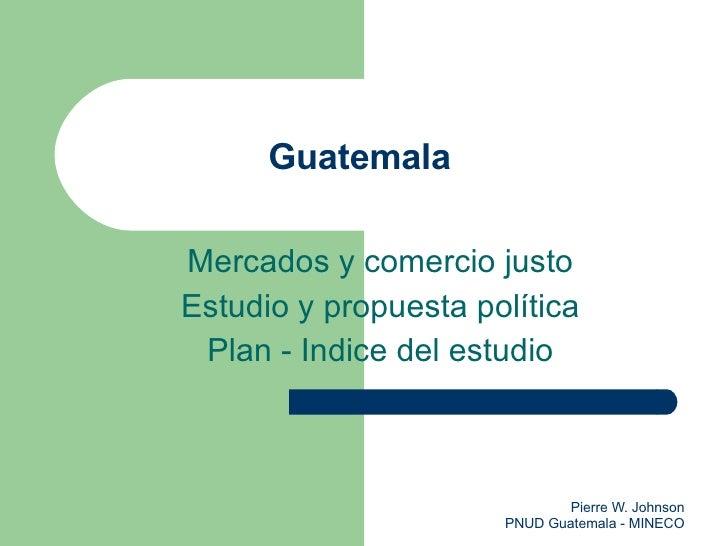 Guatemala Mercados y comercio justo Estudio y propuesta política Plan - Indice del estudio