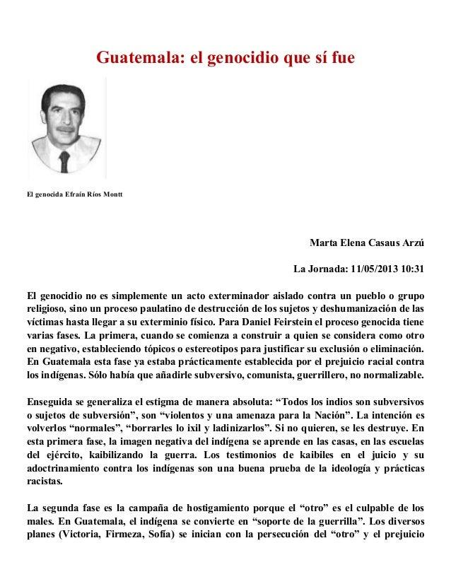 Guatemala: el genocidio que sí fueEl genocida Efraín Ríos MonttMarta Elena Casaus ArzúLa Jornada: 11/05/2013 10:31El genoc...