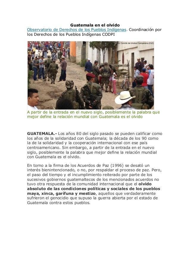Guatemala en el olvido Observatorio de Derechos de los Pueblos Indígenas. Coordinación por los Derechos de los Pueblos Ind...