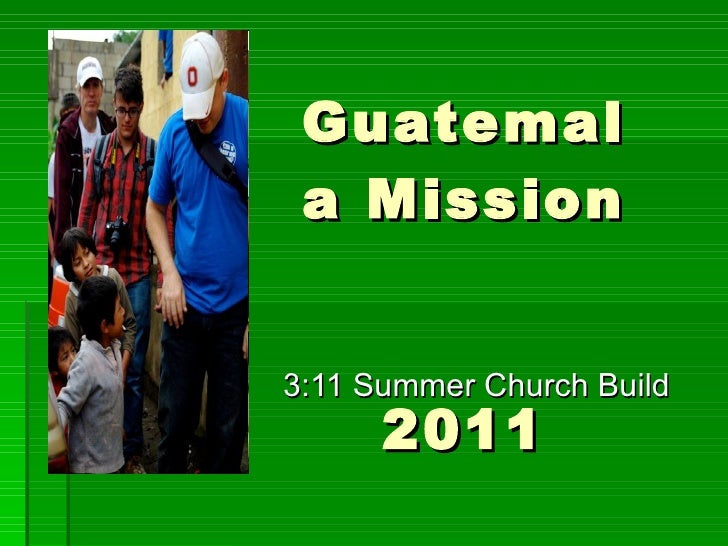 Guatemala Mission  2011 3:11 Summer Church Build