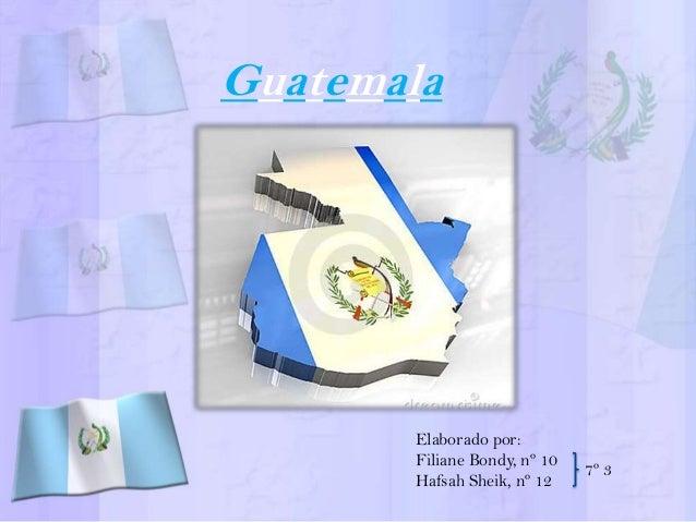 Guatemala  Elaborado por: Filiane Bondy, nº 10 Hafsah Sheik, nº 12  7º 3