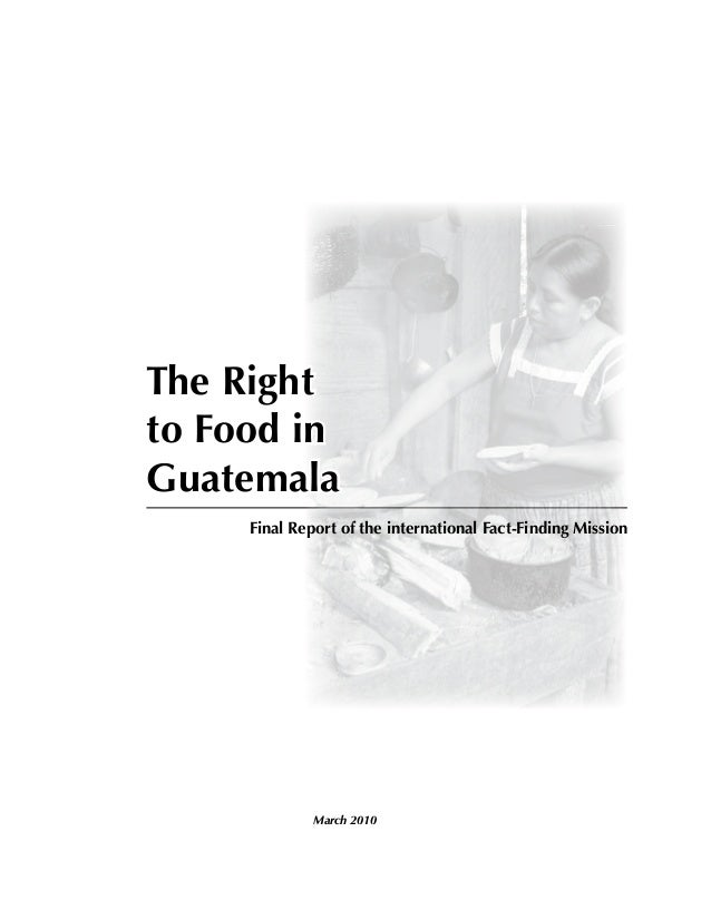The Right to Food in Guatemala Final Report of the international Fact-Finding Mission March 2010