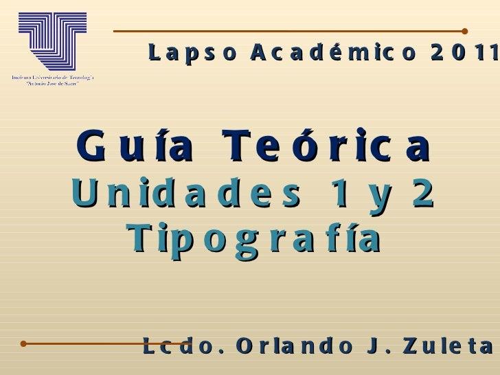 Guía Teórica Unidades 1 y 2 Tipografía Lcdo. Orlando J. Zuleta A. Lapso Académico 2011-1