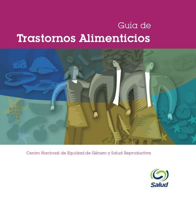 Guía de www.generoysaludreproductiva.gob.mx  Trastornos Alimenticios  Centro Nacional de Equidad de Género y Salud Reprodu...