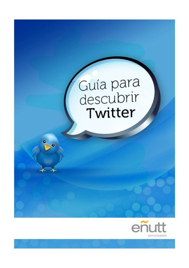 Guía para descubrir Twitter                            Autora: Jaione Berraondo, Community Manager en Eñutt Comunicación....
