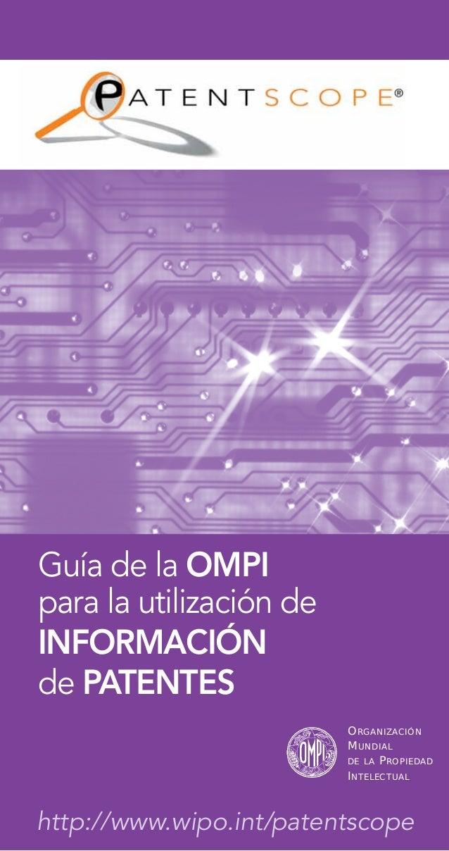 Guía de la OMPI para la utilización de INFORMACIÓN de PATENTES http://www.wipo.int/patentscope ORGANIZACIÓN MUNDIAL DE LA ...