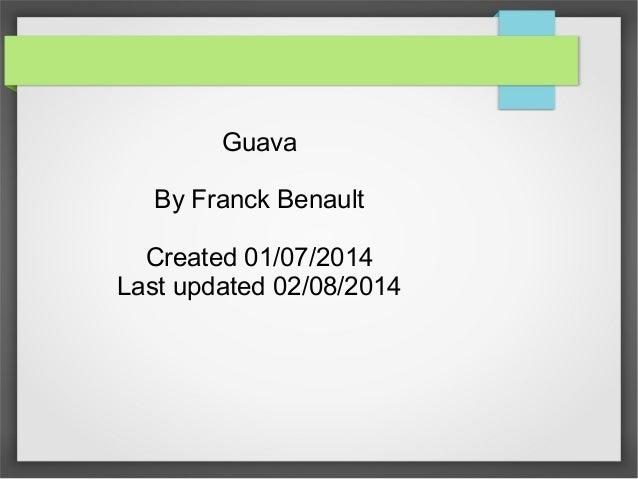 Guava By Franck Benault Created 01/07/2014 Last updated 02/08/2014