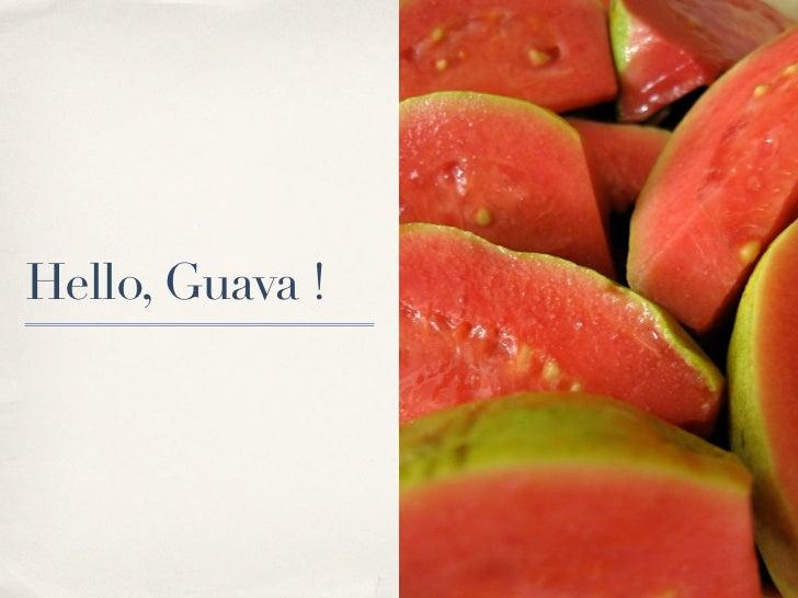 Hello, Guava !