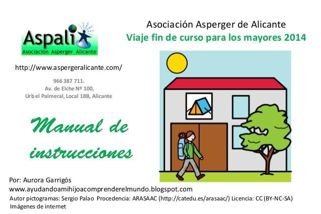 Asociación Asperger de Alicante Viaje fin de curso para los mayores 2014 Por: Aurora Garrigós www.ayudandoamihijoacomprend...