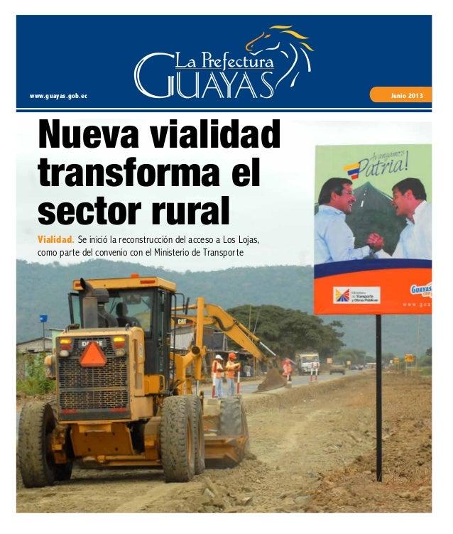 www.guayas.gob.ec Junio 2013 Vialidad. Se inició la reconstrucción del acceso a Los Lojas, como parte del convenio con el ...