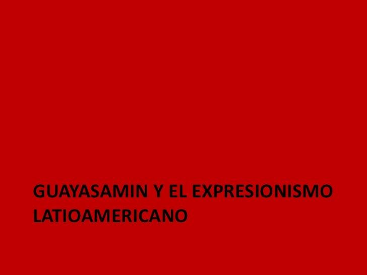 GUAYASAMIN Y EL EXPRESIONISMOLATIOAMERICANO