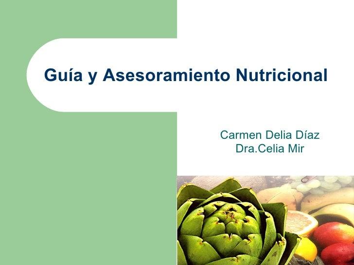 Guía  y  Asesoramiento Nutricional Carmen Delia Díaz Dra.Celia Mir
