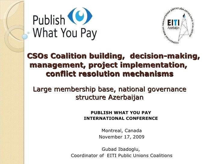 CSOs Coalition building,  decision-making, management, project implementation,  conflict resolution mechanisms Large membe...