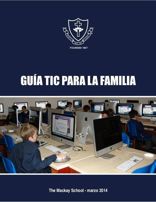 FOUNDED 1857 V IN C IT V I N C I T Q U I S E GUÍA TIC PARA LA FAMILIA The Mackay School - marzo 2014