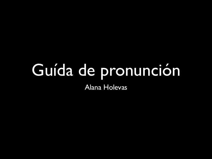 Guída de pronunción      Alana Holevas