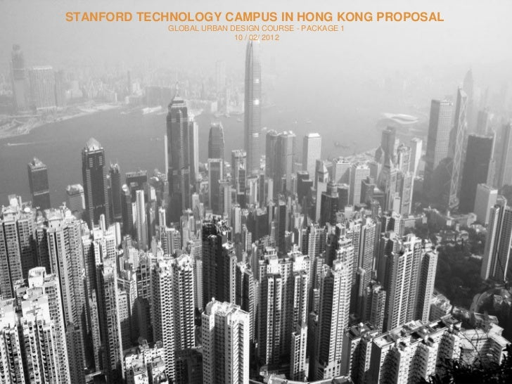 STANFORD TECHNOLOGY CAMPUS IN HONG KONG PROPOSAL             GLOBAL URBAN DESIGN COURSE - PACKAGE 1                       ...