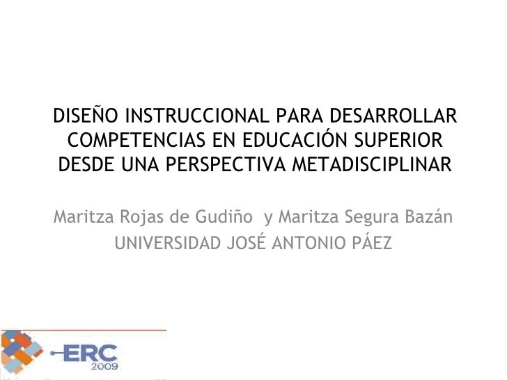 DISEÑO INSTRUCCIONAL PARA DESARROLLAR COMPETENCIAS EN EDUCACIÓN SUPERIOR DESDE UNA PERSPECTIVA METADISCIPLINAR Maritza Roj...