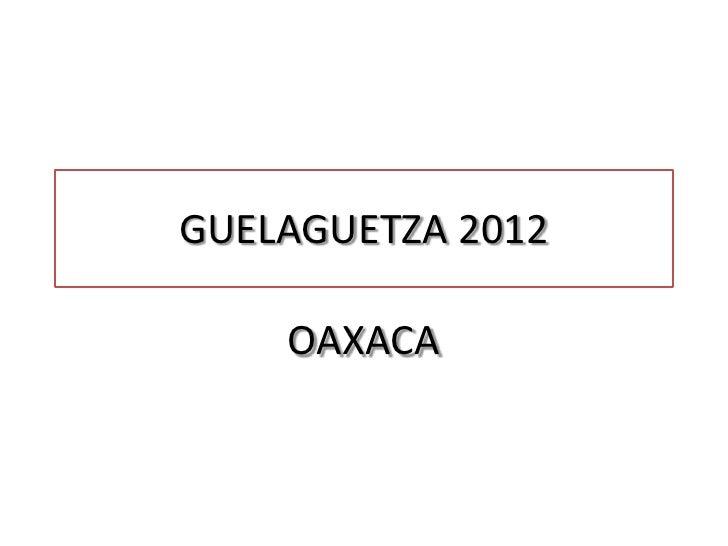 GUELAGUETZA 2012    OAXACA