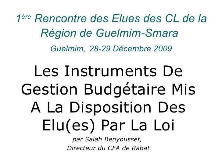 1 ère  Rencontre des Elues des CL de la Région de Guelmim-Smara   Guelmim,   28-29 Décembre 2009 Les Instruments De Gestio...