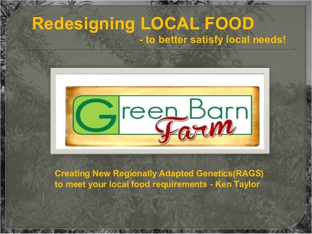 Redesigning LOCAL FOOD - to better satisfy local needs!  Creating New Regionally Adapted Genetics(RAGS) to meet your local...
