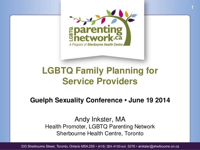 LGBTQ Family Planning for Service Providers Guelph Sexuality Conference • June 19 2014 Andy Inkster, MA Health Promoter, L...