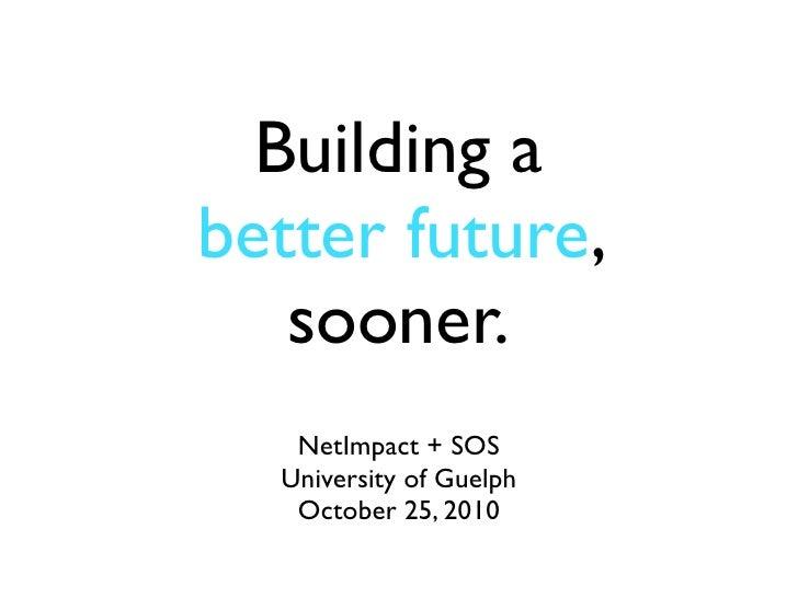 Building a better future, sooner