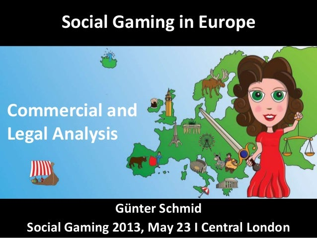 Social Gaming in EuropeGünter SchmidSocial Gaming 2013, May 23 I Central LondonCommercial andLegal Analysis