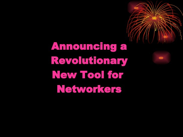 Announcing a Revolutionary New Tool for  Networkers