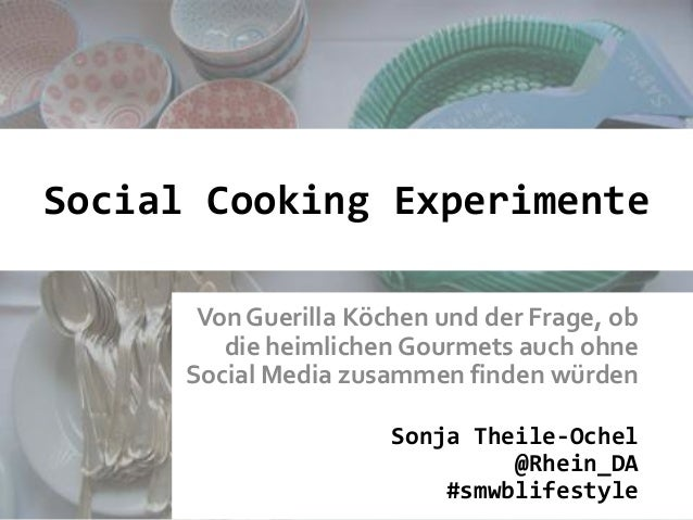Social Cooking Experimente Von Guerilla Köchen und der Frage, ob die heimlichen Gourmets auch ohne Social Media zusammen f...