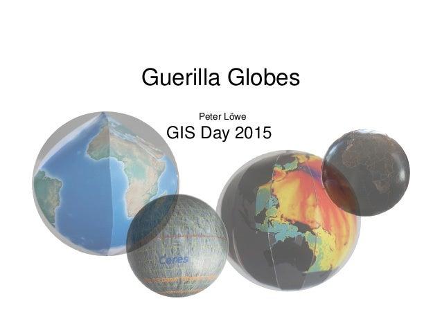 Guerilla Globes GIS Day 2015 Peter Löwe