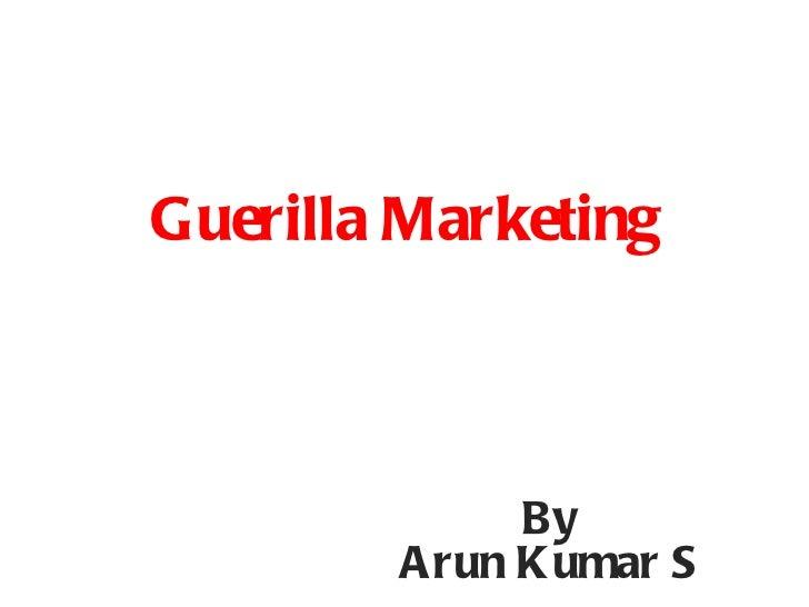 Guerilla Marketing By Arun Kumar S