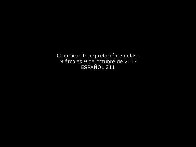 Guernica: Interpretación en clase Miércoles 9 de octubre de 2013 ESPAÑOL 211