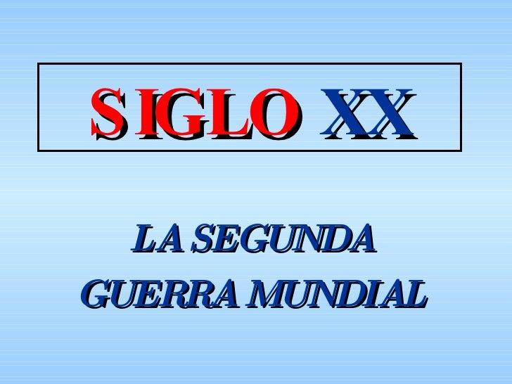 SIGLO   XX LA SEGUNDA GUERRA MUNDIAL