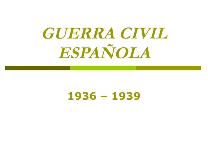 GUERRA CIVIL ESPAÑOLA 1936 – 1939