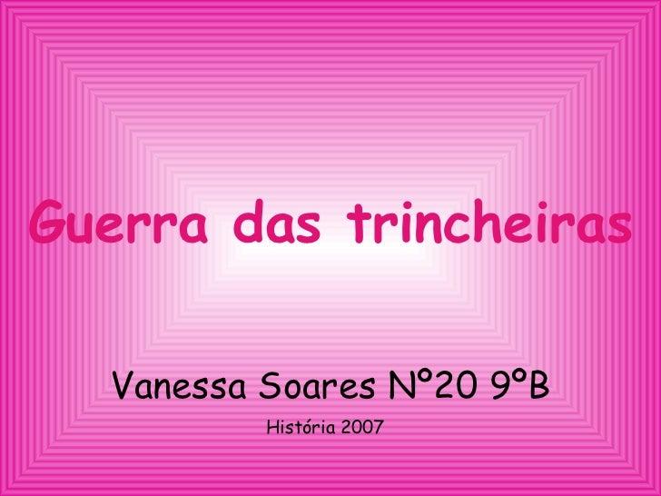 Guerra das trincheiras Vanessa Soares Nº20 9ºB História 2007