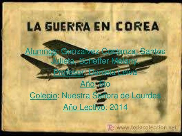 Alumnos: Gonzalvez Costanza, Santos Julieta, Scheffer Melany. Profesor: Daniela Leiva Año: 5to Colegio: Nuestra Señora de ...