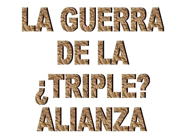 LA GUERRA DE LA ¿TRIPLE? ALIANZA