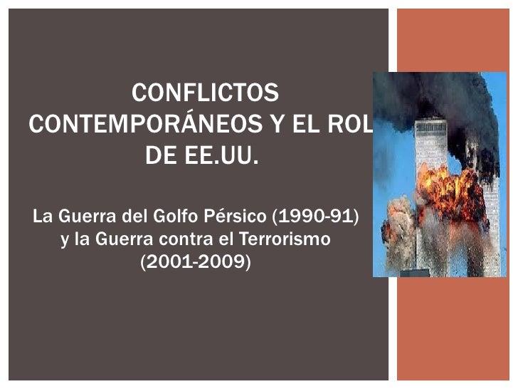 La Guerra del Golfo Pérsico (1990-91) y la Guerra contra el Terrorismo (2001-2009) CONFLICTOS CONTEMPORÁNEOS Y EL ROL DE E...