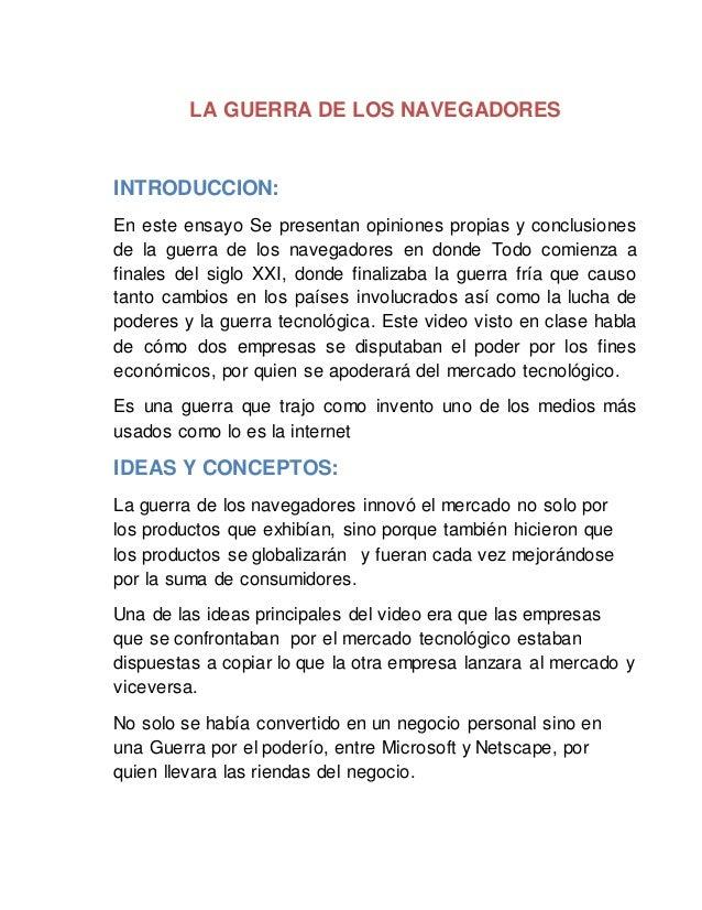 LA GUERRA DE LOS NAVEGADORES  INTRODUCCION:  En este ensayo Se presentan opiniones propias y conclusiones  de la guerra de...