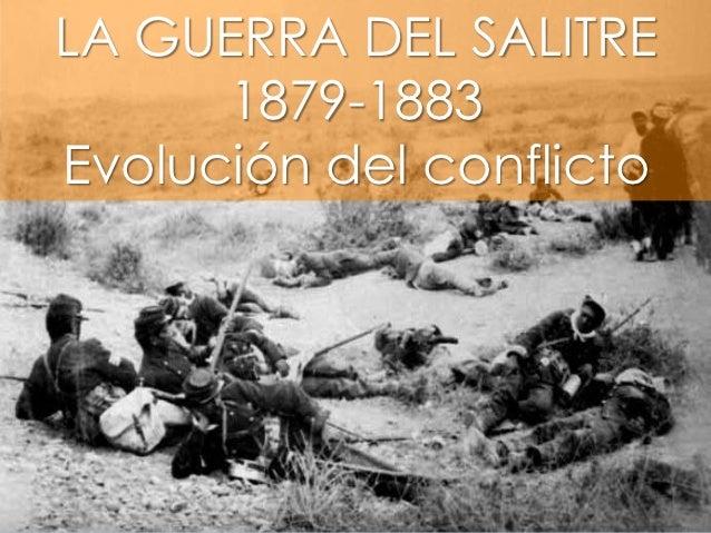 LA GUERRA DEL SALITRE      1879-1883Evolución del conflicto